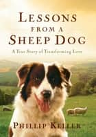 Lessons from a Sheep Dog ebook by Phillip Keller