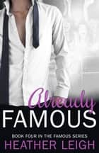Already Famous - Famous Series, #4 ebook by Heather C. Leigh