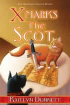 X Marks the Scot ebook by Kaitlyn Dunnett