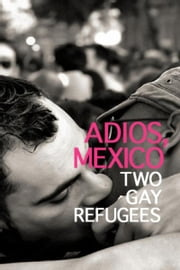 Adios, Mexico: Two Gay Refugees ebook by Christopher McNary, Maria Paniagua