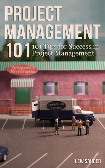 Project Management 101: 101 Tips for Success in Project Management ebook by Lew Sauder