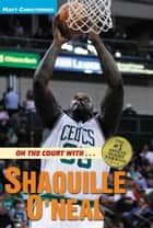 On the Court with ... Shaquille O'Neal ebook by Matt Christopher