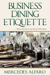 Business Dining Etiquette: Where Business and Social Skills Meet ebook by Mercedes Alfaro