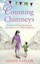 Counting Chimneys - A novel of love, heartbreak and romance in 1960s Brighton ebook by Sandy Taylor