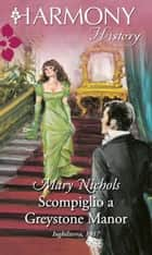 Scompiglio a Greystone Manor - Harmony History eBook by Mary Nichols
