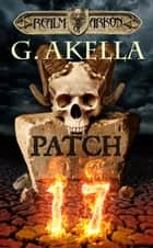 Patch 17 (Realm of Arkon, Book 1) ebook by G. Akella