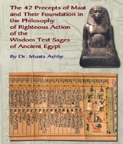 The 42 Precepts of Maat and the Philosophy of Righteous Action of Ancient Egypt ebook by Ashby, Muata