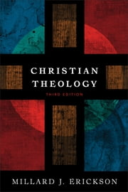 Christian Theology ebook by Millard J. Erickson