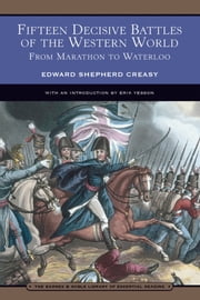 Fifteen Decisive Battles of the Western World (Barnes & Noble Library of Essential Reading) - From Marathon to Waterloo ebook by Edward Shepherd Creasy, Erik Yesson
