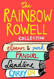 The Rainbow Rowell Collection - Eleanor & Park, Fangirl, Landline, and Carry On ebook by Rainbow Rowell