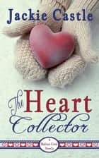 The Heart Collector - Madison Creek Shorts, #3 ebook by Jackie Castle