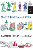 La importancia de las cosas ebook by Marta Rivera de la Cruz