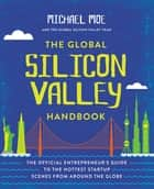 The Global Silicon Valley Handbook ebook by Michael Moe