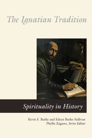 The Ignatian Tradition ebook by Eileen Burke-Sullivan,Phyllis Zagano,Kevin F. Burke SJ