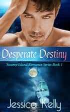 Desperate Destiny Ebook di Jessica Kelly