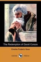 The Redemption Of David Corson ebook by Charles Frederic Goss