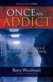 Once an Addict ebook by Barry Woodward,Andrew Chamberlain