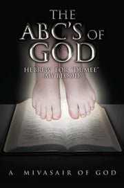 THE ABC's OF GOD - HEBREW FOR ''DUMEE'' (MY BLOOD) ebook by A Mivasair of God