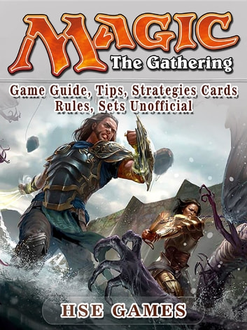 Magic - The Gathering Game Guide, Tips, Strategies Cards Rules, Sets Unofficial ebook by HSE Games