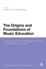 The Origins and Foundations of Music Education - Cross-Cultural Historical Studies of Music in Compulsory Schooling ebook by Dr Gordon Cox, Dr Robin Stevens, Mr Anthony Haynes