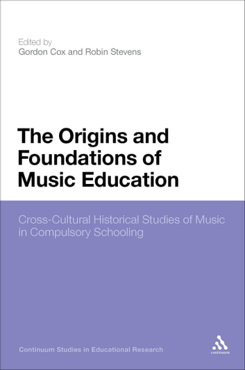 The Origins and Foundations of Music Education - Cross-Cultural Historical Studies of Music in Compulsory Schooling ebook by Anthony Haynes