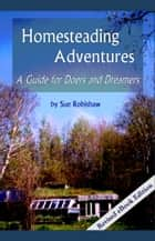 Homesteading Adventures: A Guide for Doers and Dreamers ebook by Sue Robishaw