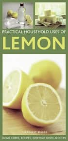 Practical Household Uses of Lemon - Home Cures, Recipes, Everyday Hints and Tips ebook by Margaret Briggs