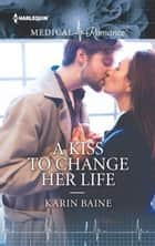 A Kiss to Change Her Life ebook by Karin Baine