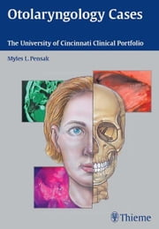 Otolaryngology Cases - The University of Cincinnati Clinical Portfolio ebook by