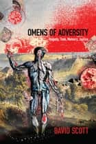 Omens of Adversity - Tragedy, Time, Memory, Justice ebook by David Scott