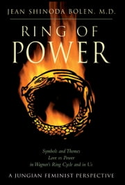 Ring of Power - Symbols and Themes Love Vs. Power in Wagner's Ring Circle and in Us : A Jungian-Feminist Perspective ebook by Jean Shinoda Bolen, M.D.