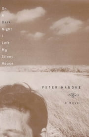 On a Dark Night I Left My Silent House ebook by Peter Handke,Krishna Winston
