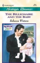 The Billionaire And The Baby ebook by Rebecca Winters