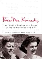 Dear Mrs. Kennedy - The World Shares Its Grief, Letters November 1963 ebook by Jay Mulvaney, Paul De Angelis