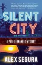 Silent City - (Pete Fernandez Book 1) ebook by Alex Segura