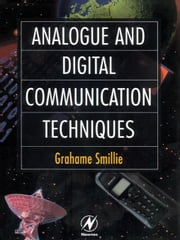 Analogue and Digital Communication Techniques ebook by Smillie, Grahame