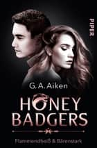 Honey Badgers - Flammendheiß & bärenstark ebook by G. A. Aiken, Michaela Link