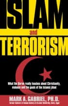 Islam And Terrorism - What the Quran really teaches about Christianity, violence and the goals of the Islamic jihad. ebook by Mark A Gabriel