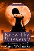 Know Thy Frienemy: a Darkworld novel - Destiny Walker, #2 ebook by Misti Wolanski