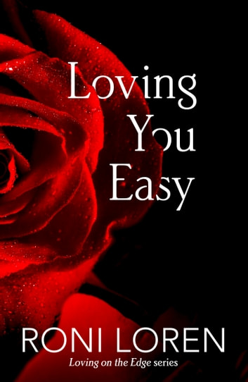 Loving You Easy (Loving on the Edge, Book 8) ebook by Roni Loren