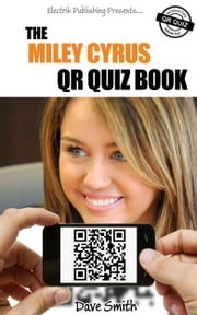 The Miley Cyrus QR Book Quiz ebook by Dave Smith