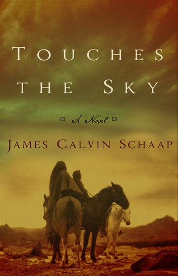 Touches the Sky - A Novel ebook by James Calvin Schaap
