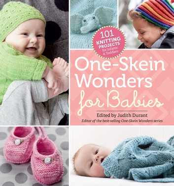 One-Skein Wonders® for Babies - 101 Knitting Projects for Infants & Toddlers ebook by