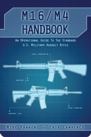 M16/M4 Handbook ebook by Erik Lawrence,Mike Pannone