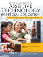 Ultimate Guide to Assistive Technology in Special Education ebook by Joan Green
