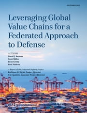 Leveraging Global Value Chains for a Federated Approach to Defense ebook by David J. Berteau,Scott Miller,Ryan Crotty