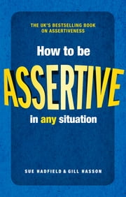 How to be Assertive In Any Situation ebook by Sue Hadfield, Gill Hasson