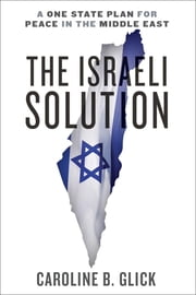 The Israeli Solution - A One-State Plan for Peace in the Middle East ebook by Caroline Glick