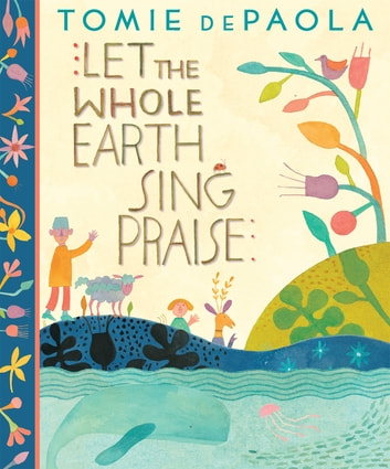 Let The Whole Earth Sing Praise ebook by Tomie dePaola