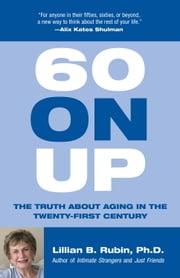60 on Up - The Truth about Aging in America ebook by Lillian Rubin
